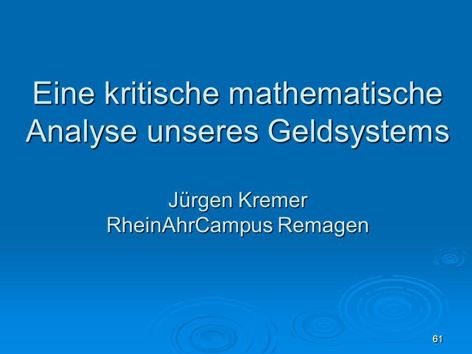 30.03.08 Eine kritische mathematische Analyse unseres Geldsystems Jürgen Kremer RheinAhrCampus Remagen.