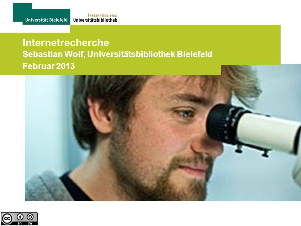 25.03.2017 Internetrecherche Sebastian Wolf, Universitätsbibliothek Bielefeld Februar 2013.