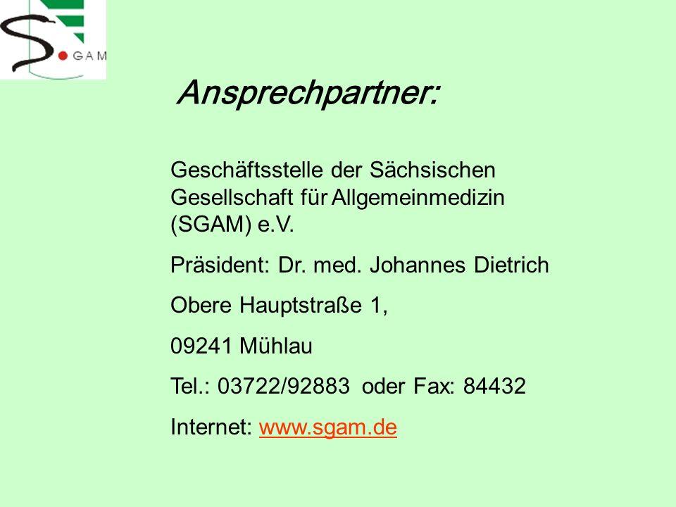 Ansprechpartner:Geschäftsstelle der Sächsischen Gesellschaft für Allgemeinmedizin (SGAM) e.V. Präsident: Dr. med. Johannes Dietrich.