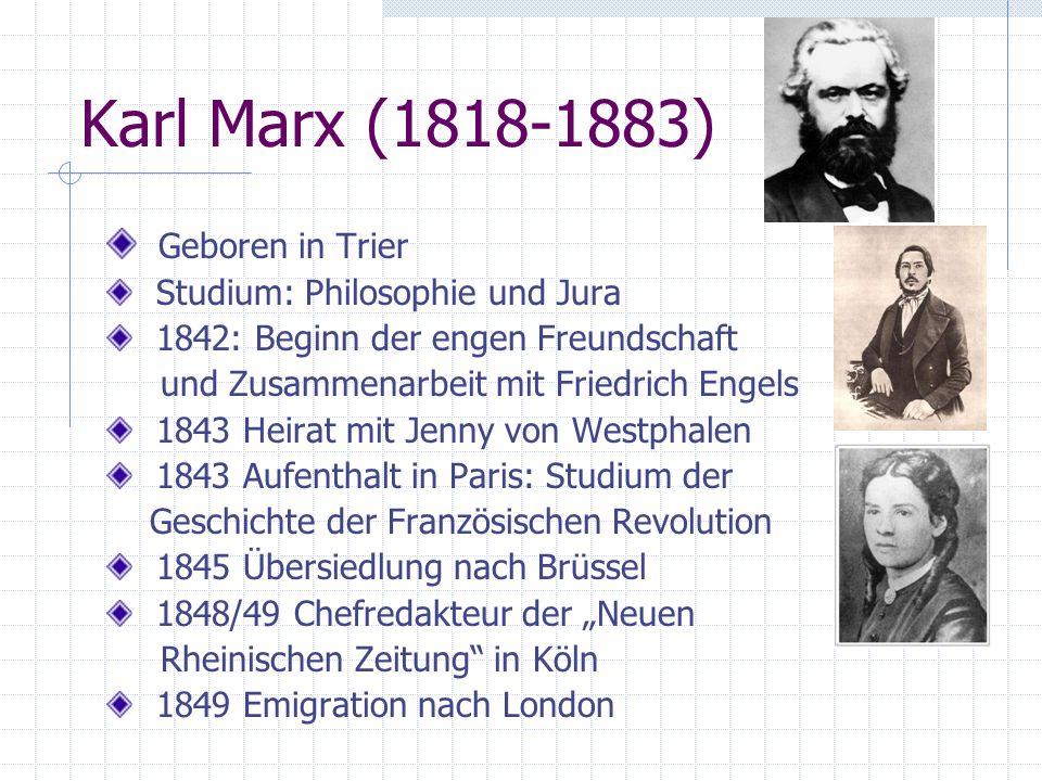 Karl Marx (1818-1883) Geboren in Trier Studium: Philosophie und Jura