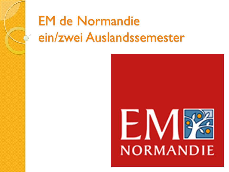 EM de Normandie ein/zwei Auslandssemester