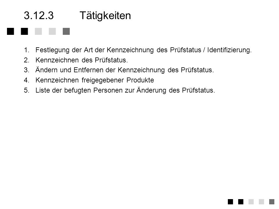 3.12.3 Tätigkeiten1. Festlegung der Art der Kennzeichnung des Prüfstatus / Identifizierung. 2. Kennzeichnen des Prüfstatus.