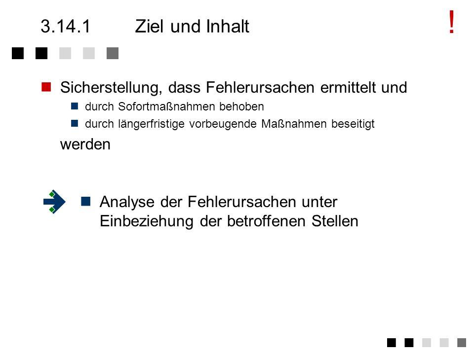 !3.14.1 Ziel und Inhalt. Sicherstellung, dass Fehlerursachen ermittelt und. durch Sofortmaßnahmen behoben.