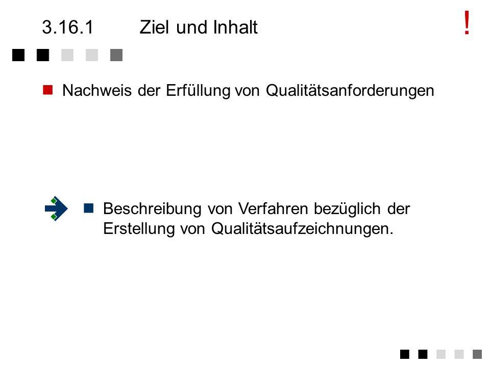 ! 3.16.1 Ziel und Inhalt. Nachweis der Erfüllung von Qualitätsanforderungen.