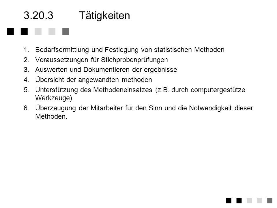 3.20.3 Tätigkeiten1. Bedarfsermittlung und Festlegung von statistischen Methoden. 2. Voraussetzungen für Stichprobenprüfungen.