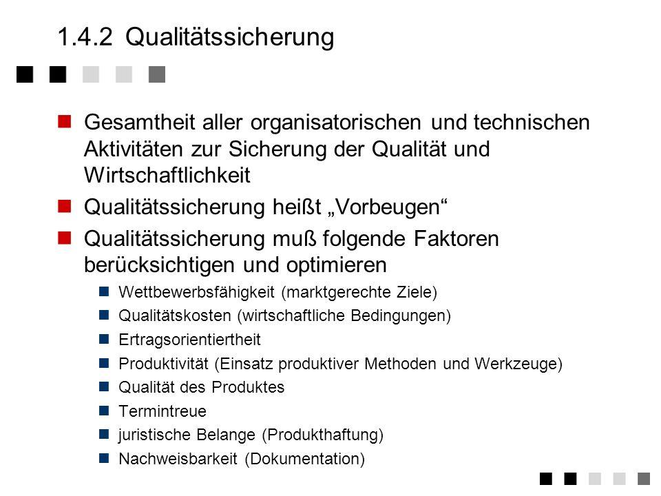 1.4.2 QualitätssicherungGesamtheit aller organisatorischen und technischen Aktivitäten zur Sicherung der Qualität und Wirtschaftlichkeit.