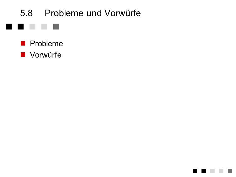 5.8 Probleme und Vorwürfe Probleme Vorwürfe