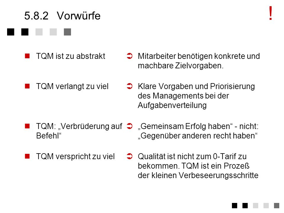 ! 5.8.2 Vorwürfe TQM ist zu abstrakt TQM verlangt zu viel