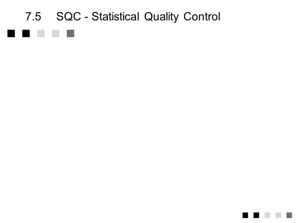 7.5 SQC - Statistical Quality Control