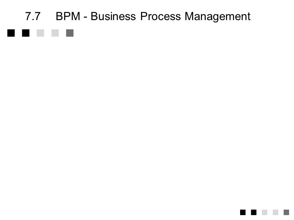 7.7 BPM - Business Process Management