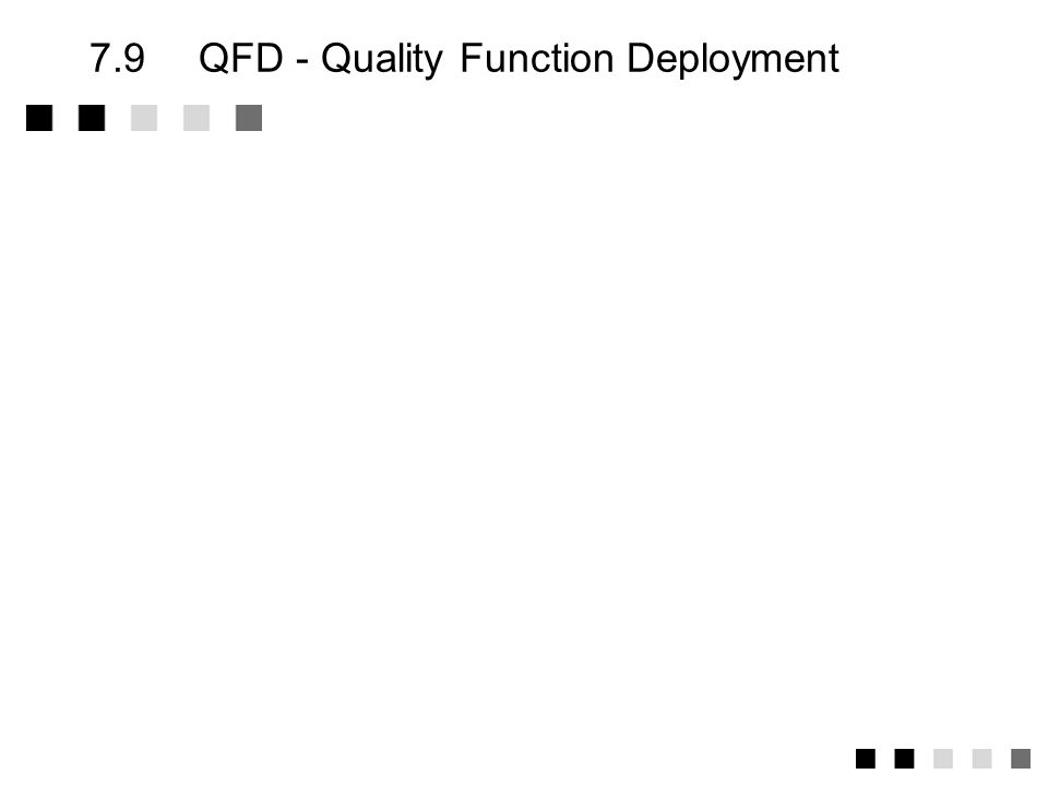 7.9 QFD - Quality Function Deployment