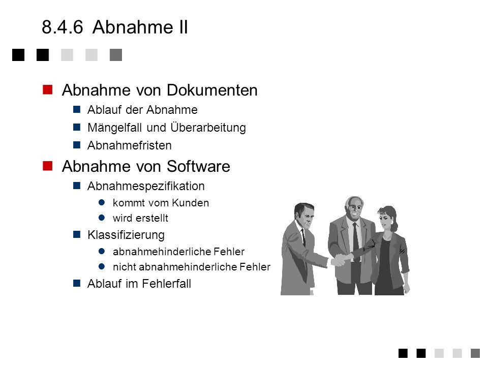 8.4.6 Abnahme II Abnahme von Dokumenten Abnahme von Software