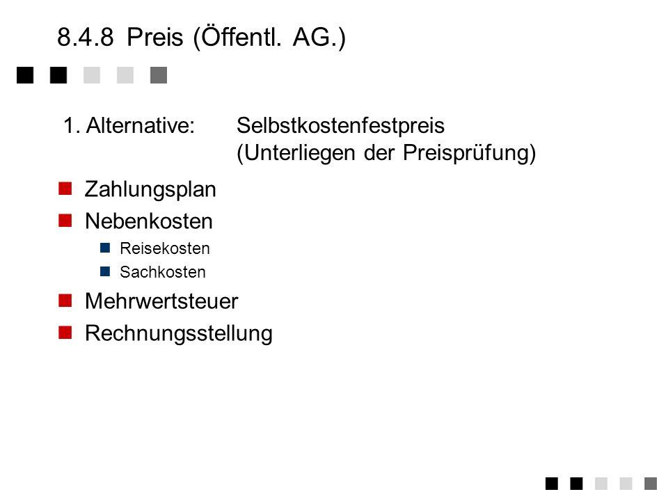 8.4.8 Preis (Öffentl. AG.) 1. Alternative: Selbstkostenfestpreis