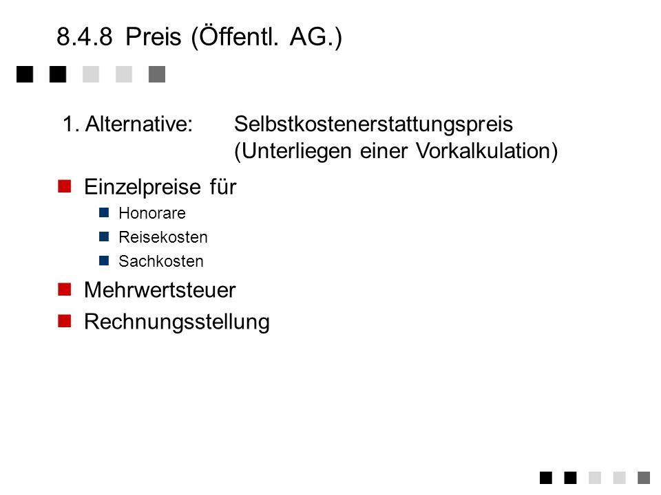 8.4.8 Preis (Öffentl. AG.) 1. Alternative: Selbstkostenerstattungspreis. (Unterliegen einer Vorkalkulation)