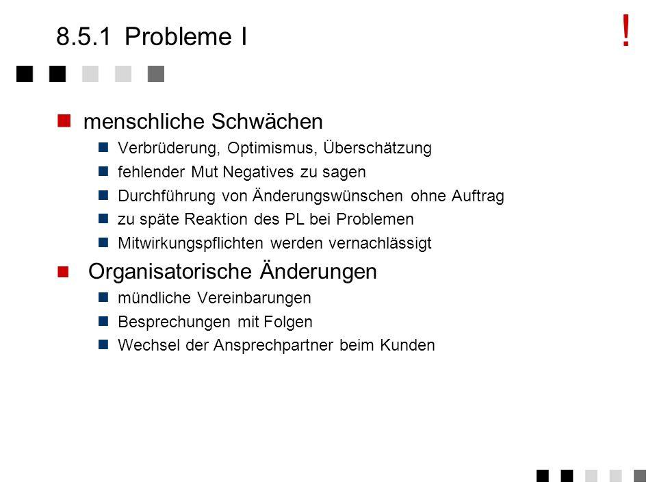 ! 8.5.1 Probleme I menschliche Schwächen Organisatorische Änderungen