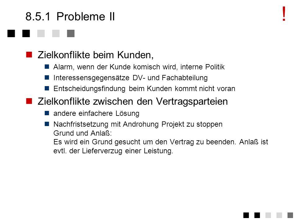 ! 8.5.1 Probleme II Zielkonflikte beim Kunden,