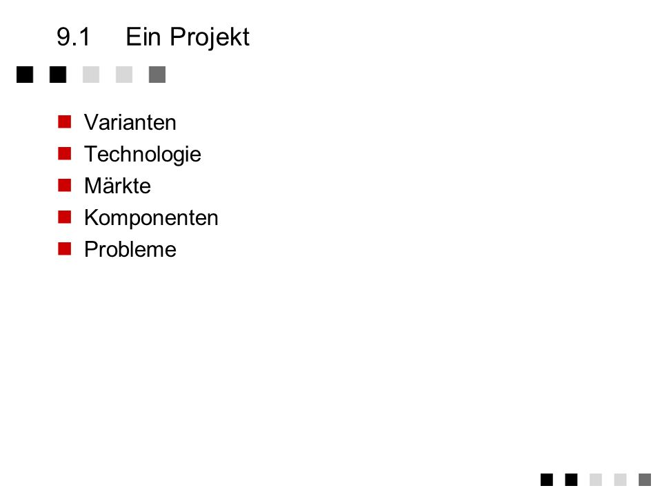 9.1 Ein Projekt Varianten Technologie Märkte Komponenten Probleme