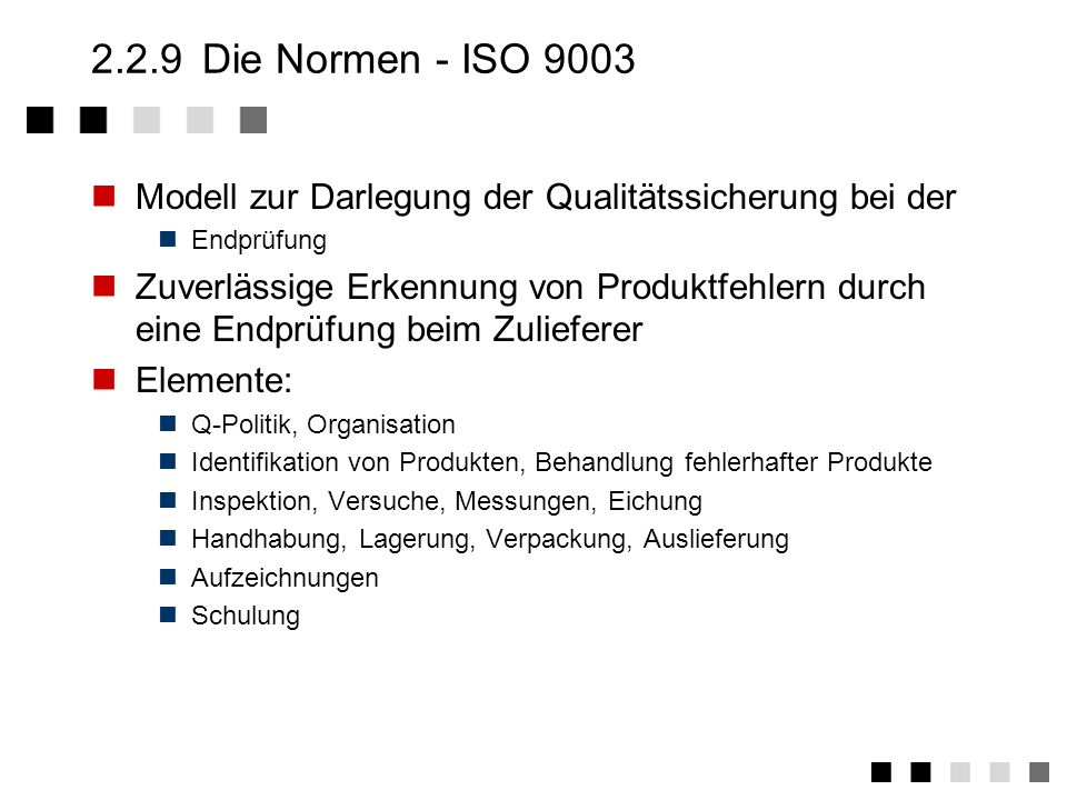 2.2.9 Die Normen - ISO 9003Modell zur Darlegung der Qualitätssicherung bei der. Endprüfung.