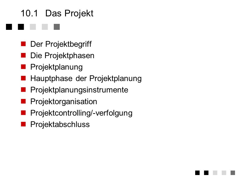 10.1 Das Projekt Der Projektbegriff Die Projektphasen Projektplanung