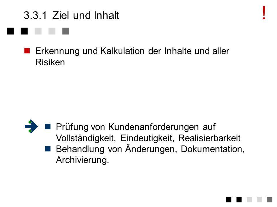 !3.3.1 Ziel und Inhalt. Erkennung und Kalkulation der Inhalte und aller Risiken.