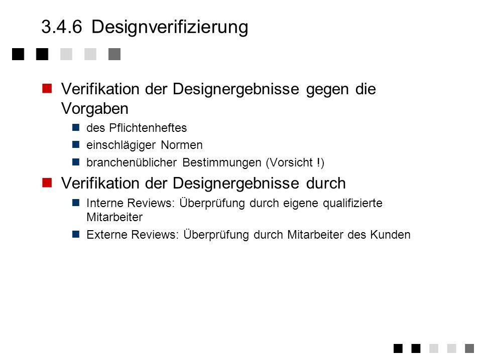 3.4.6 Designverifizierung Verifikation der Designergebnisse gegen die Vorgaben. des Pflichtenheftes.
