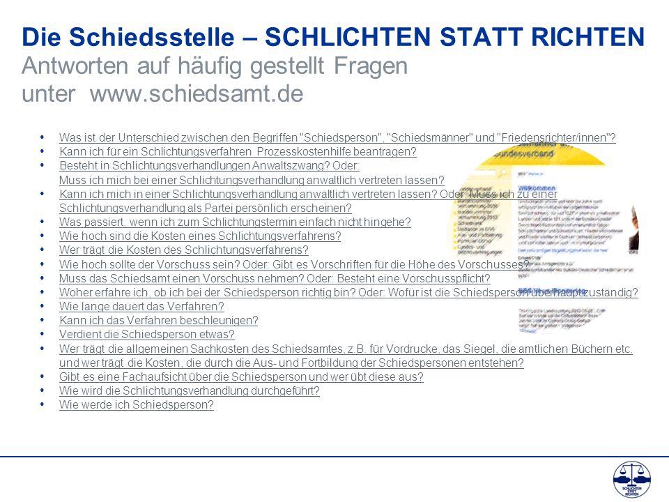 Die Schiedsstelle – SCHLICHTEN STATT RICHTEN Antworten auf häufig gestellt Fragen unter www.schiedsamt.de
