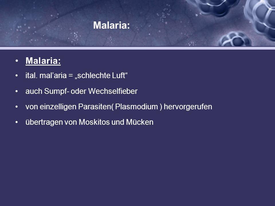 "Malaria: Malaria: ital. mal'aria = ""schlechte Luft"