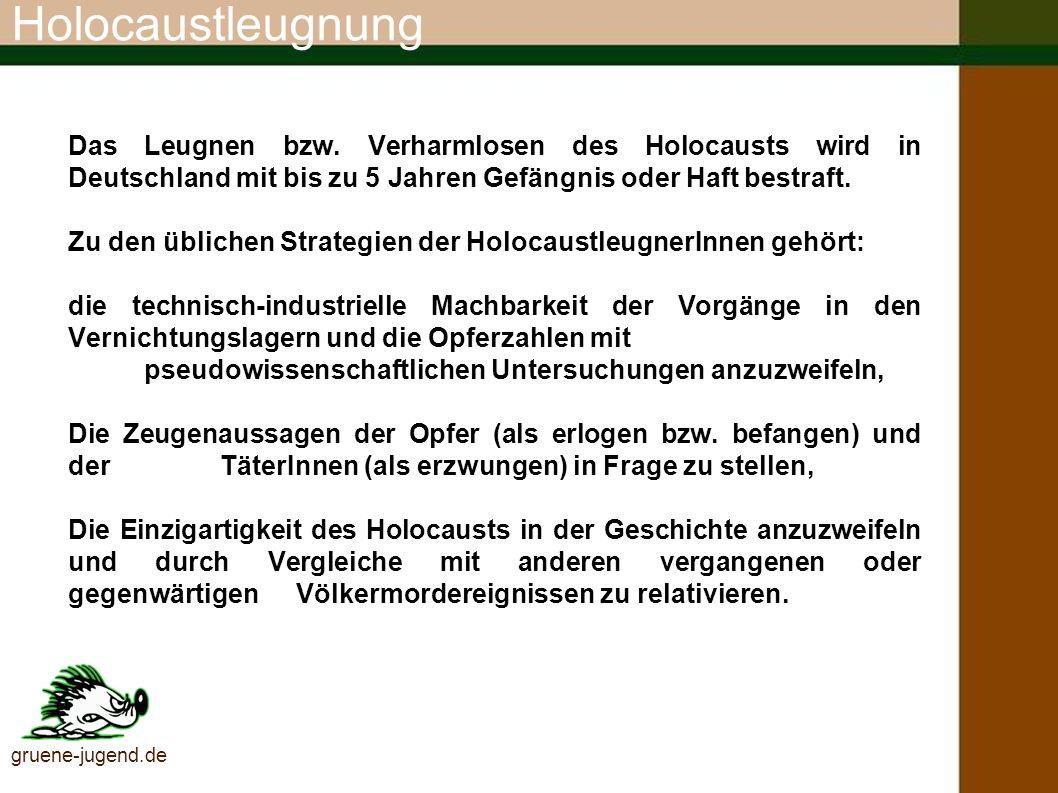 HolocaustleugnungDas Leugnen bzw. Verharmlosen des Holocausts wird in Deutschland mit bis zu 5 Jahren Gefängnis oder Haft bestraft.