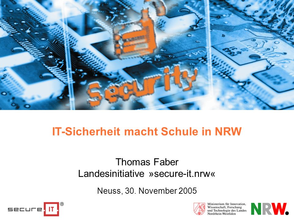 IT-Sicherheit macht Schule in NRW Thomas Faber Landesinitiative »secure-it.nrw« Neuss, 30.