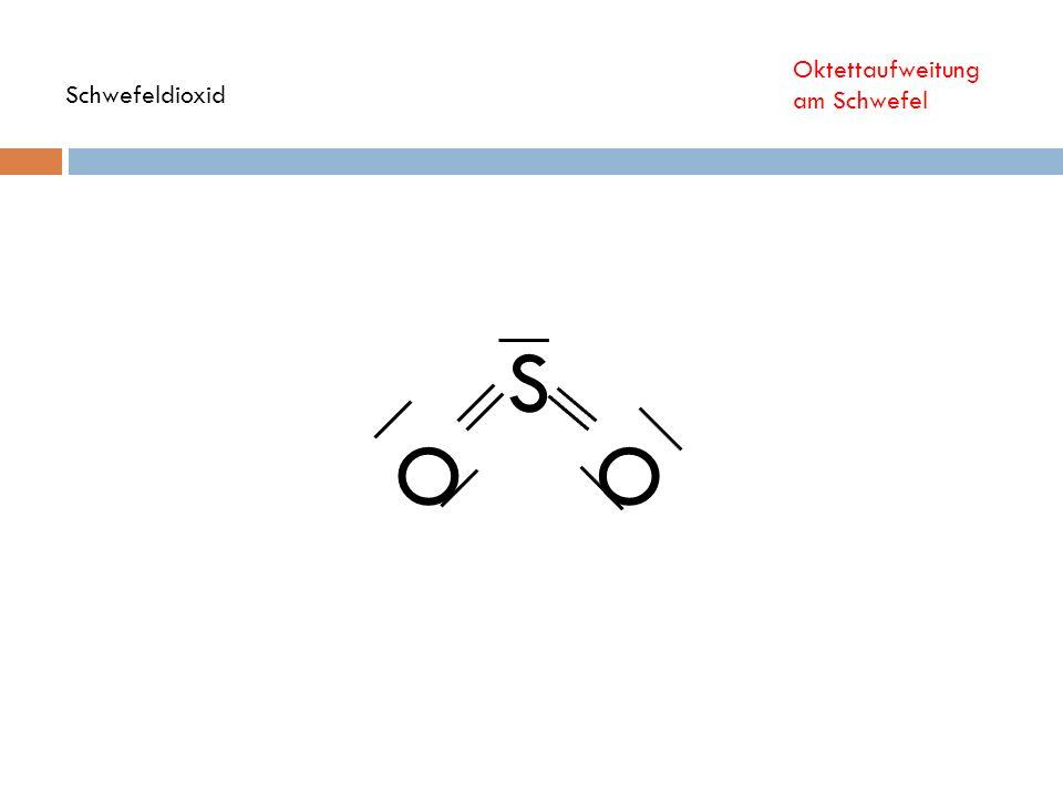 Oktettaufweitung am Schwefel Schwefeldioxid S O O