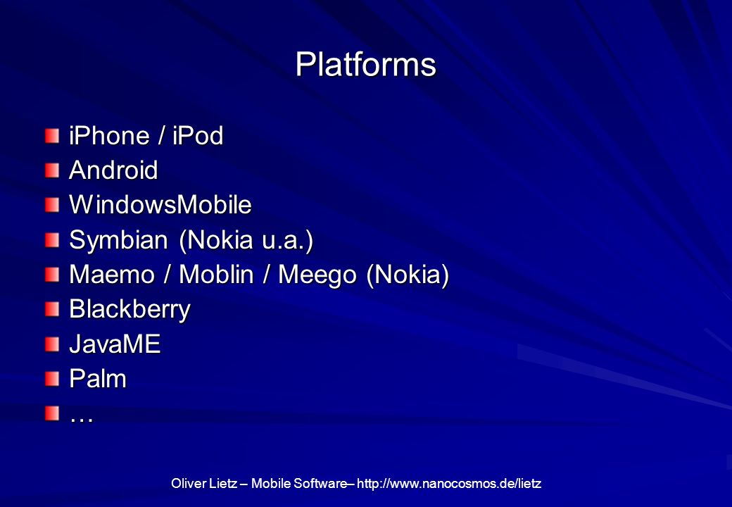 Platforms iPhone / iPod Android WindowsMobile Symbian (Nokia u.a.)