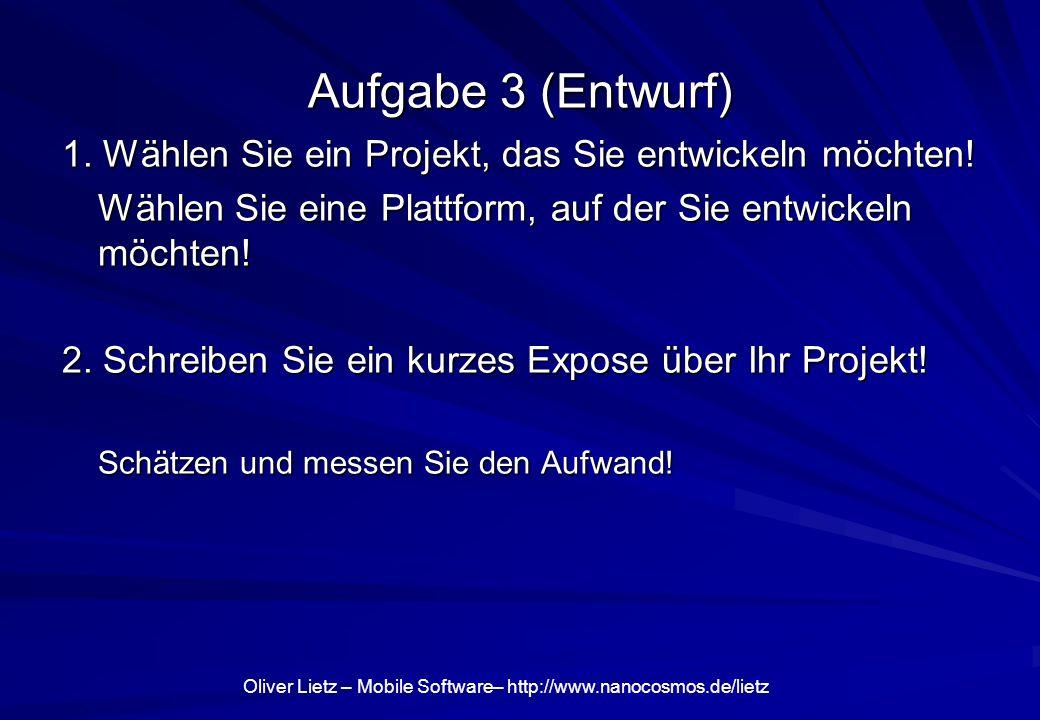 Aufgabe 3 (Entwurf) 1. Wählen Sie ein Projekt, das Sie entwickeln möchten! Wählen Sie eine Plattform, auf der Sie entwickeln möchten!