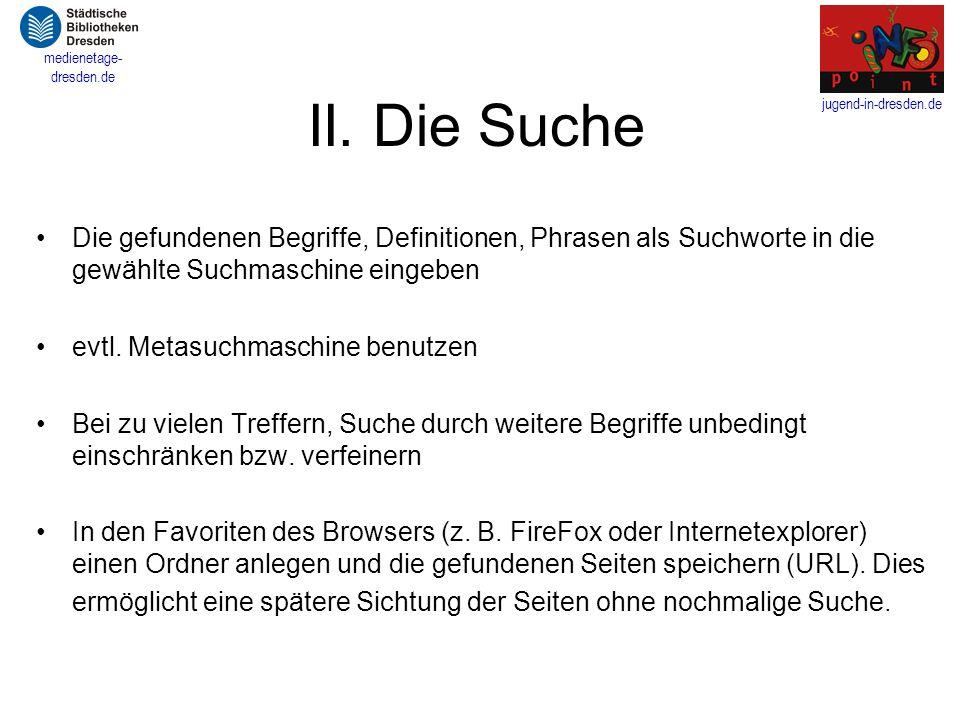 II. Die Suche Die gefundenen Begriffe, Definitionen, Phrasen als Suchworte in die gewählte Suchmaschine eingeben.