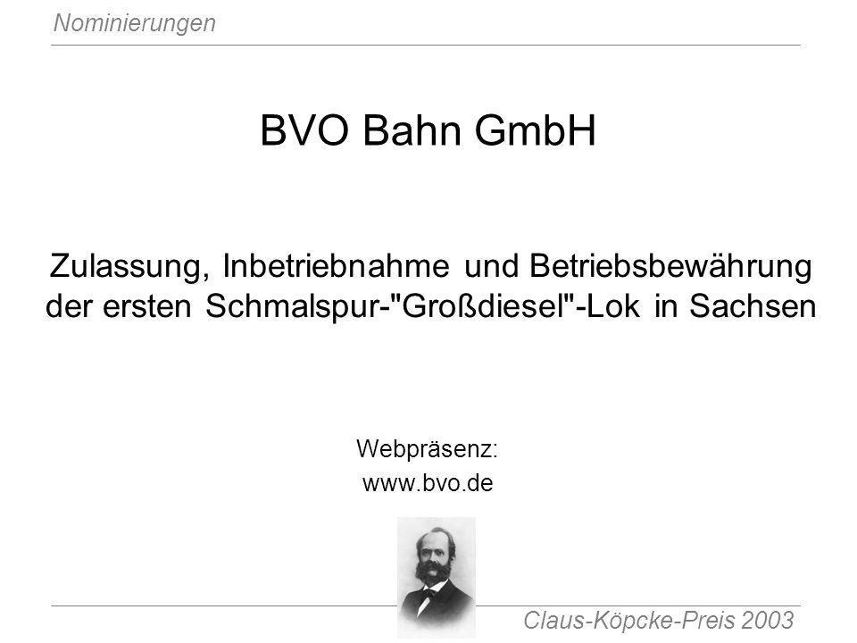 BVO Bahn GmbH Zulassung, Inbetriebnahme und Betriebsbewährung der ersten Schmalspur- Großdiesel -Lok in Sachsen.