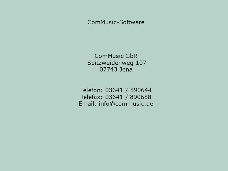 ComMusic-Software ComMusic GbR. Spitzweidenweg 107. 07743 Jena. Telefon: 03641 / 890644. Telefax: 03641 / 890688.