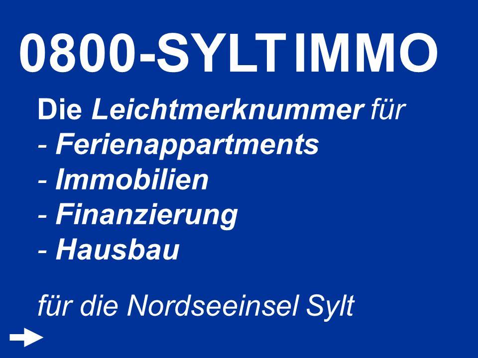 0800-SYLT IMMO Die Leichtmerknummer für - Ferienappartments - Immobilien - Finanzierung - Hausbau für die Nordseeinsel Sylt.