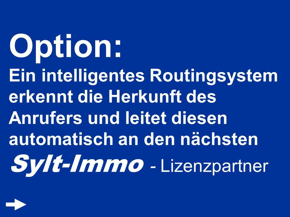 Option: Ein intelligentes Routingsystem erkennt die Herkunft des Anrufers und leitet diesen automatisch an den nächsten Sylt-Immo - Lizenzpartner