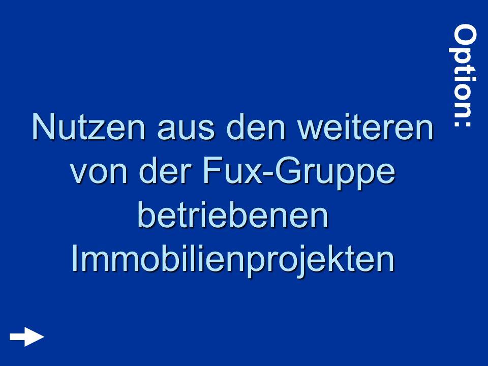 Option: Nutzen aus den weiteren von der Fux-Gruppe betriebenen Immobilienprojekten