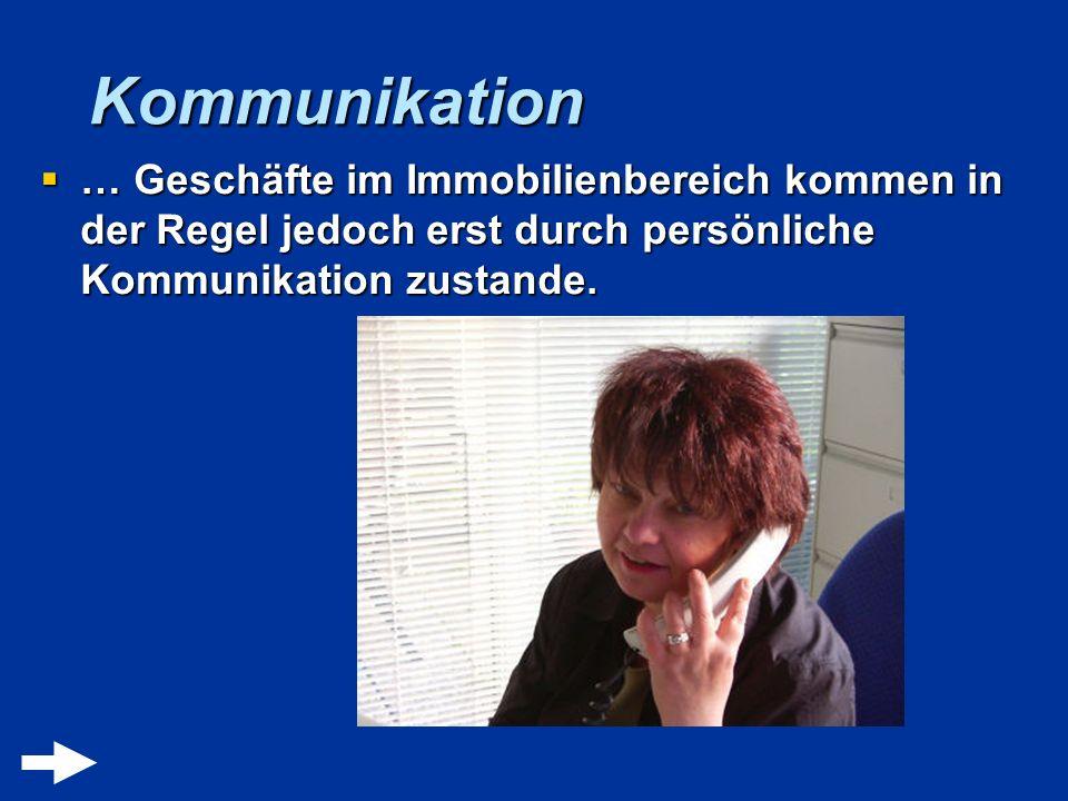 Kommunikation … Geschäfte im Immobilienbereich kommen in der Regel jedoch erst durch persönliche Kommunikation zustande.