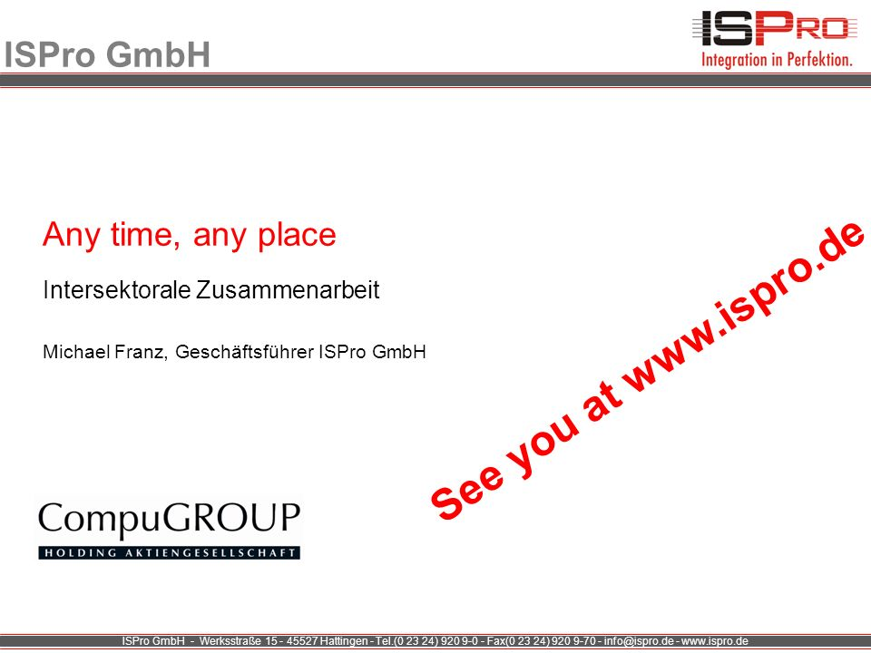 See you at www.ispro.de ISPro GmbH Any time, any place
