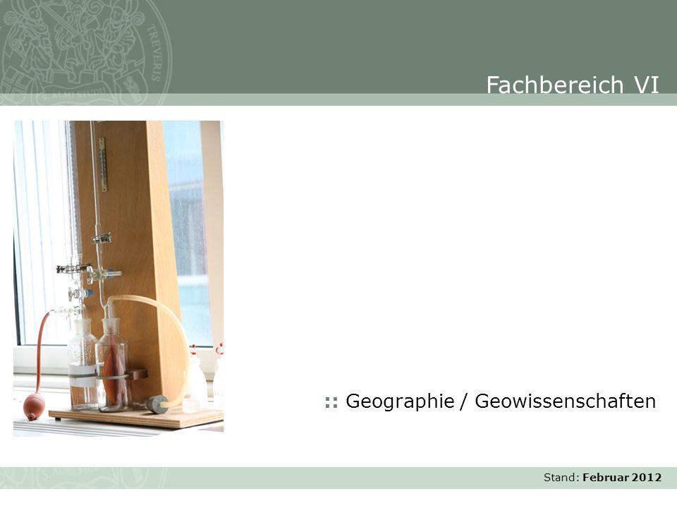 Fachbereich VI :: Geographie / Geowissenschaften Stand: Februar 2012