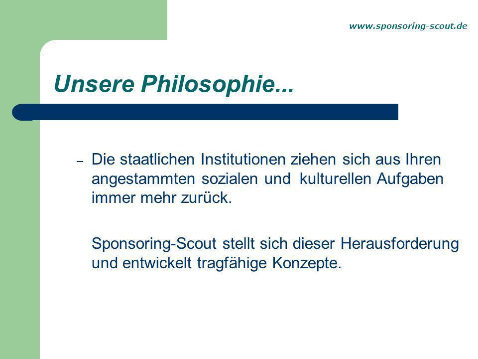 www.sponsoring-scout.de Unsere Philosophie...