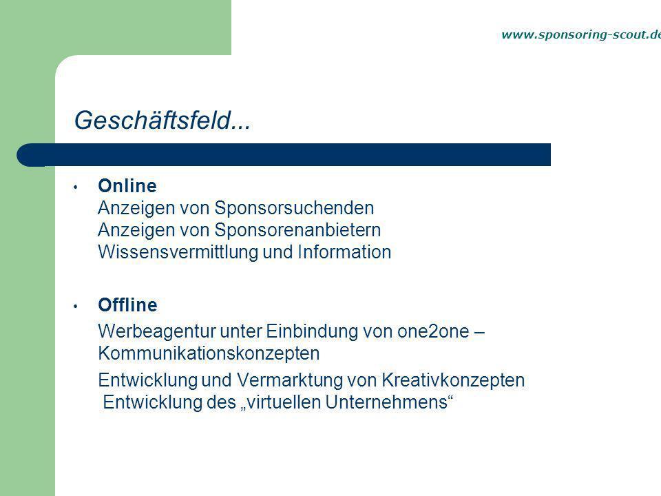 www.sponsoring-scout.de Geschäftsfeld... Online Anzeigen von Sponsorsuchenden Anzeigen von Sponsorenanbietern Wissensvermittlung und Information.