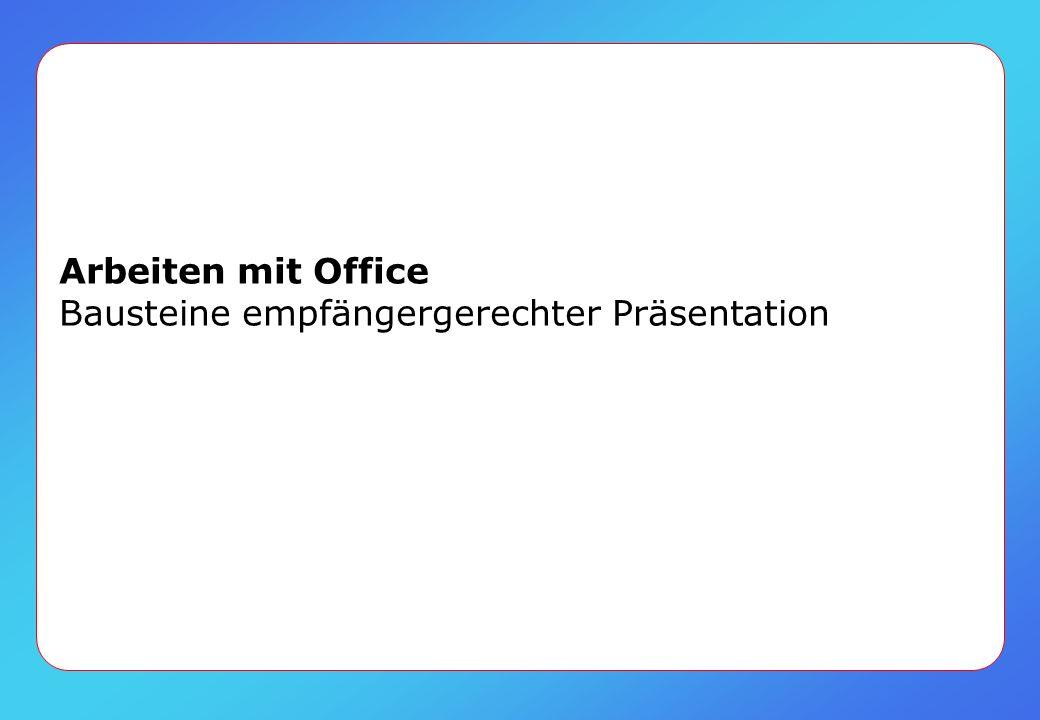 Arbeiten mit Office Bausteine empfängergerechter Präsentation