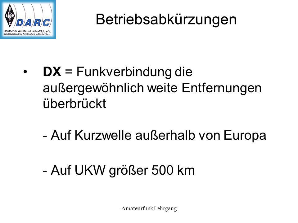 Betriebsabkürzungen DX = Funkverbindung die außergewöhnlich weite Entfernungen überbrückt - Auf Kurzwelle außerhalb von Europa.