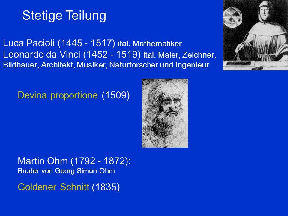 Stetige Teilung Luca Pacioli (1445 - 1517) ital. Mathematiker