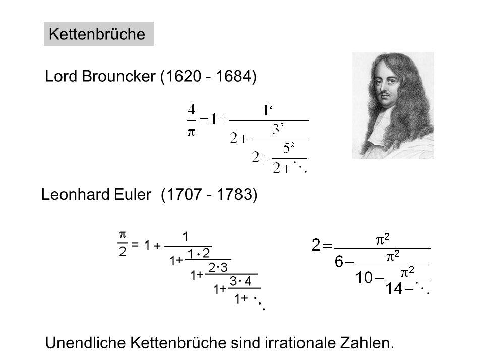 Kettenbrüche Lord Brouncker (1620 - 1684) Leonhard Euler (1707 - 1783) Unendliche Kettenbrüche sind irrationale Zahlen.