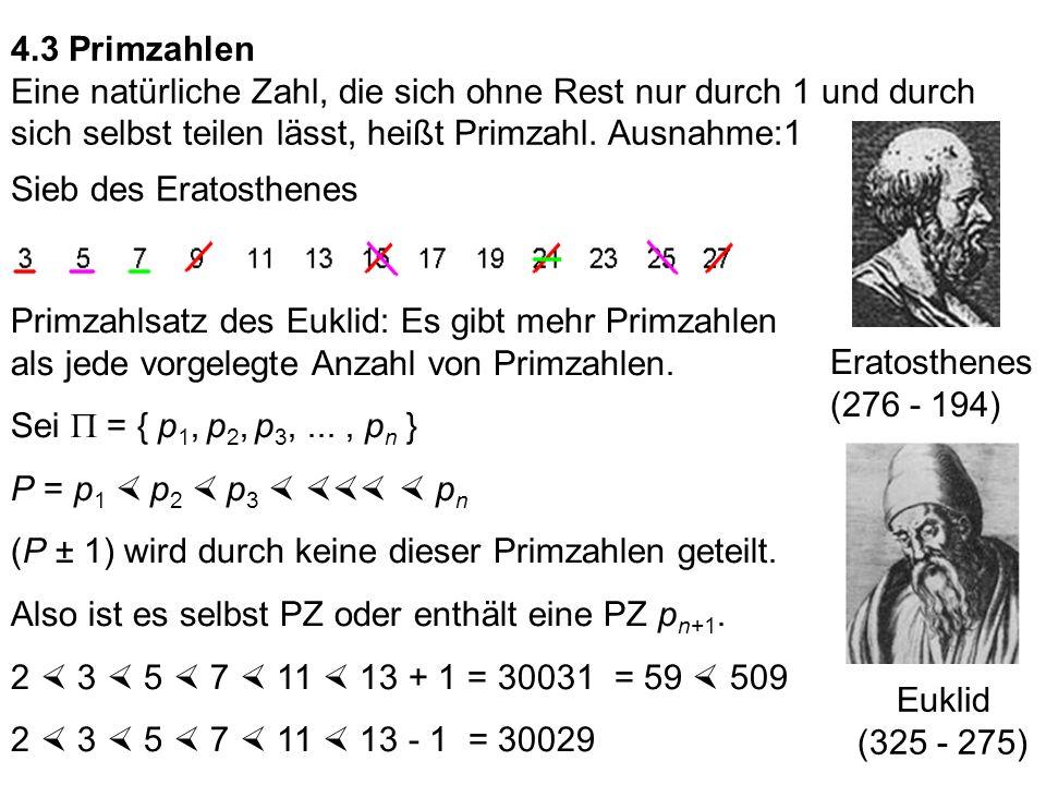 4.3 PrimzahlenEine natürliche Zahl, die sich ohne Rest nur durch 1 und durch sich selbst teilen lässt, heißt Primzahl. Ausnahme:1.