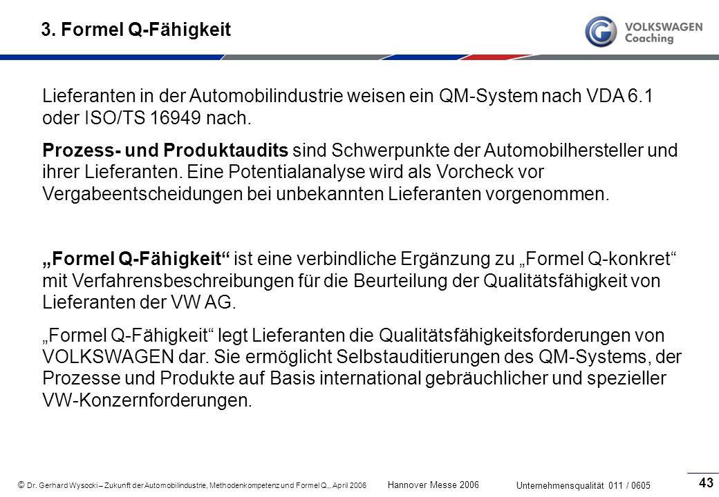 3. Formel Q-Fähigkeit Lieferanten in der Automobilindustrie weisen ein QM-System nach VDA 6.1 oder ISO/TS 16949 nach.