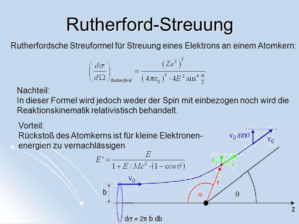 Rutherford-Streuung Rutherfordsche Streuformel für Streuung eines Elektrons an einem Atomkern: Nachteil: